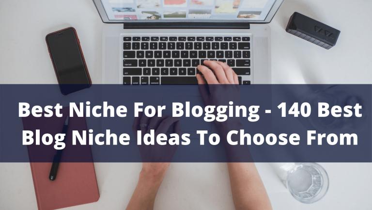 Best Niche For Blogging – 140 Best Blog Niche Ideas To Choose From