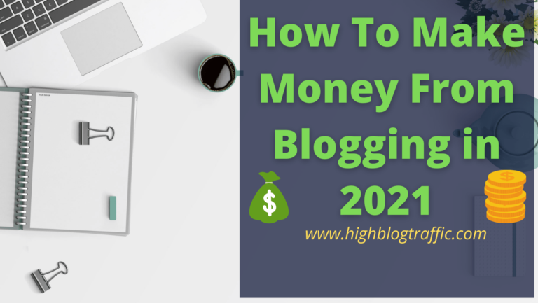 How To Make Money From Blogging in 2021