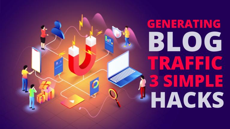 GENERATING BLOG TRAFFIC – 3 SIMPLE HACKS